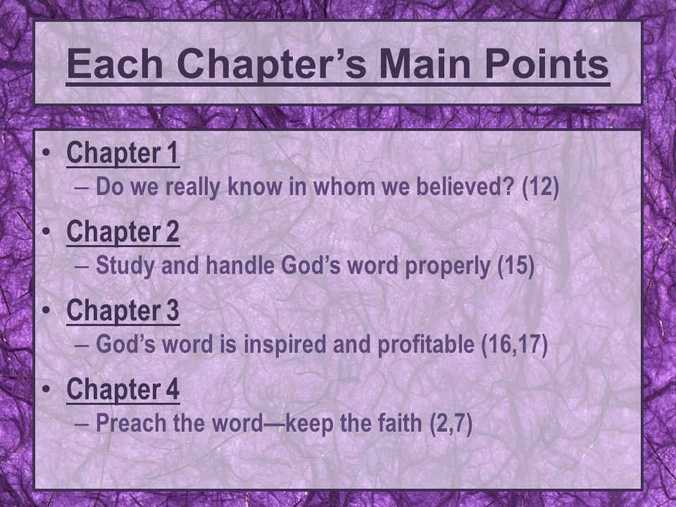 Chapter 1 – Do we really know in whom we believed? (12) Chapter 2 – Study and handle God's word properly (15) Chapter 3 – God's word is inspired and p