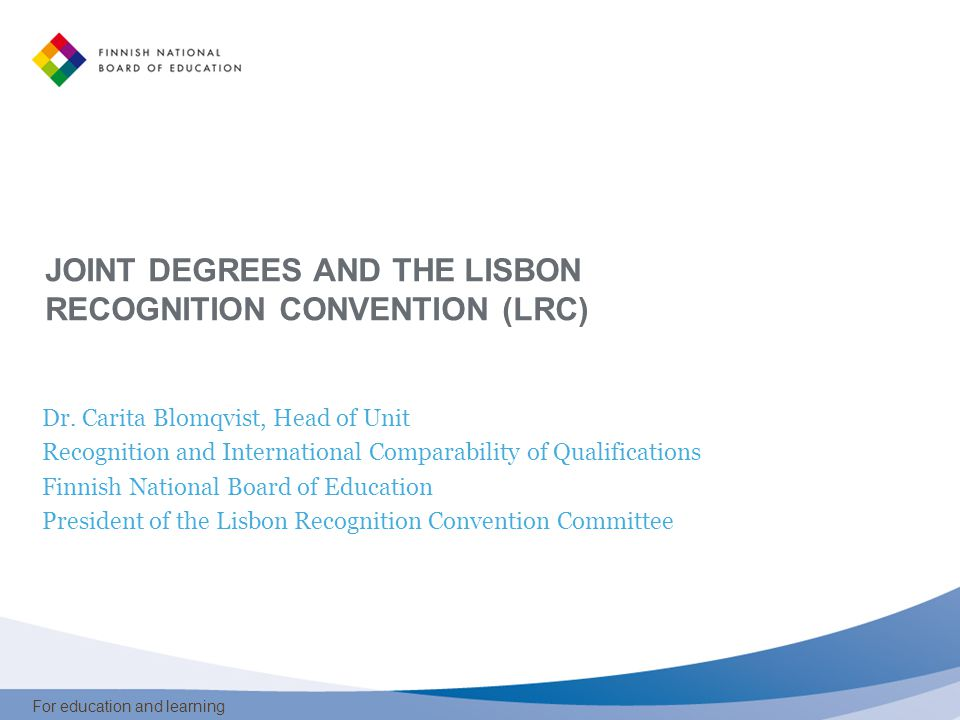 For education and learning JOINT DEGREES AND THE LISBON RECOGNITION CONVENTION (LRC) Dr.