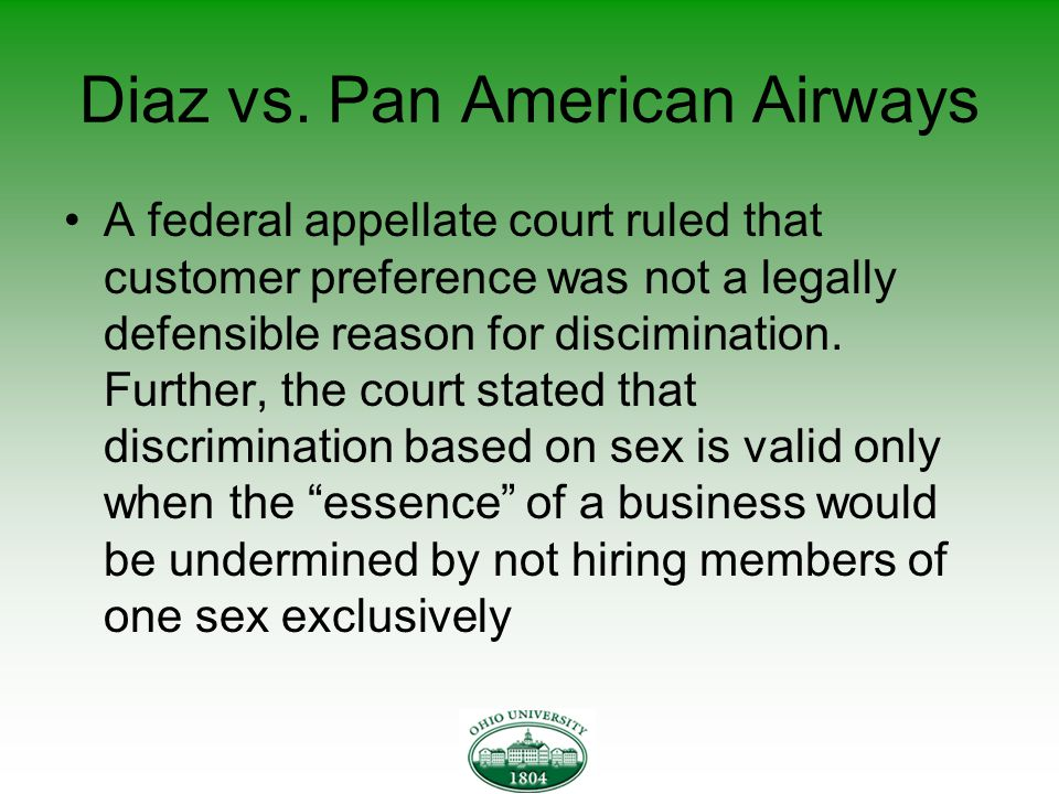 Diaz vs. Pan American Airways A federal appellate court ruled that customer preference was not a legally defensible reason for discimination. Further,