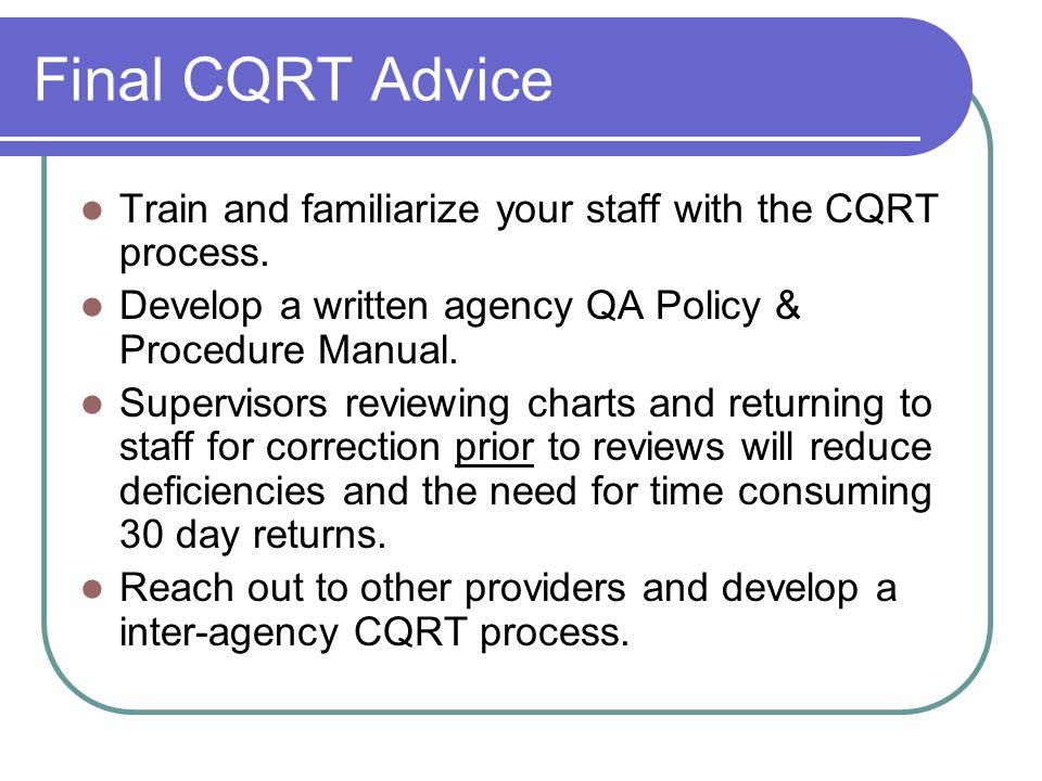 Final CQRT Advice Train and familiarize your staff with the CQRT process.