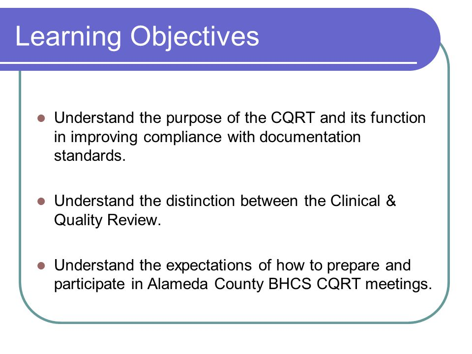 Learning Objectives Understand the purpose of the CQRT and its function in improving compliance with documentation standards.