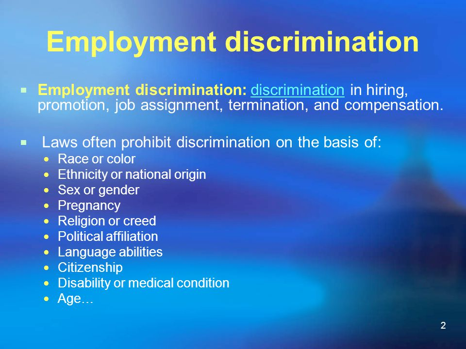 2 Employment discrimination  Employment discrimination: discrimination in hiring, promotion, job assignment, termination, and compensation.discrimina
