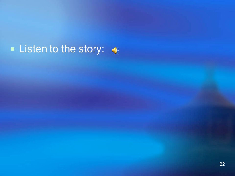 22  Listen to the story: