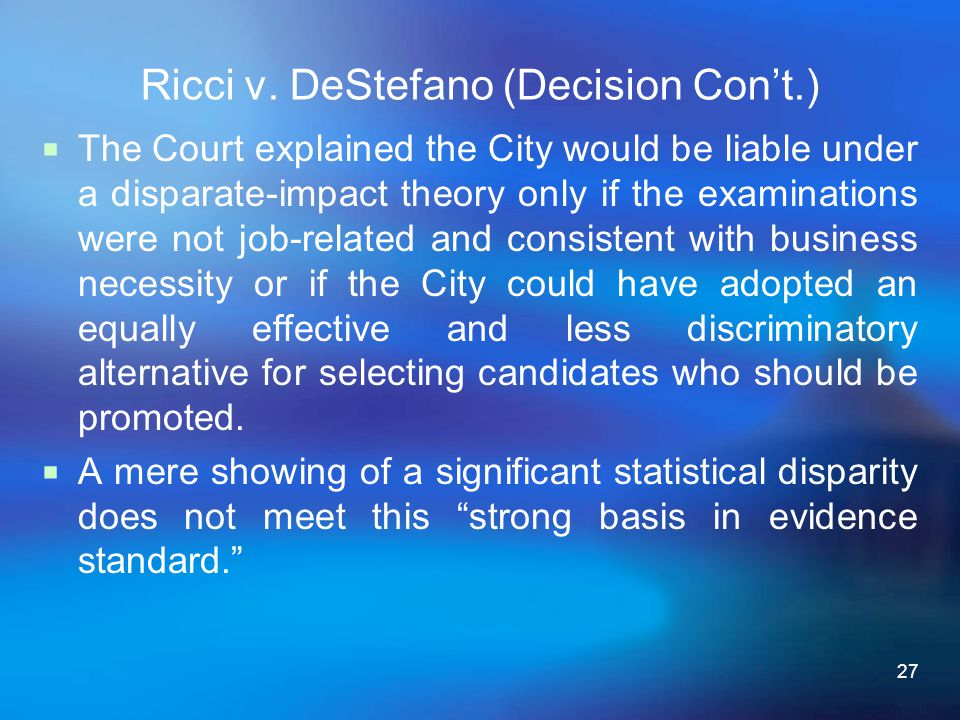27  The Court explained the City would be liable under a disparate-impact theory only if the examinations were not job-related and consistent with bu