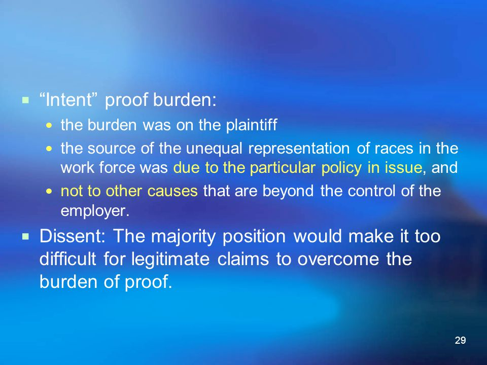 """29  """"Intent"""" proof burden: the burden was on the plaintiff the source of the unequal representation of races in the work force was due to the particu"""
