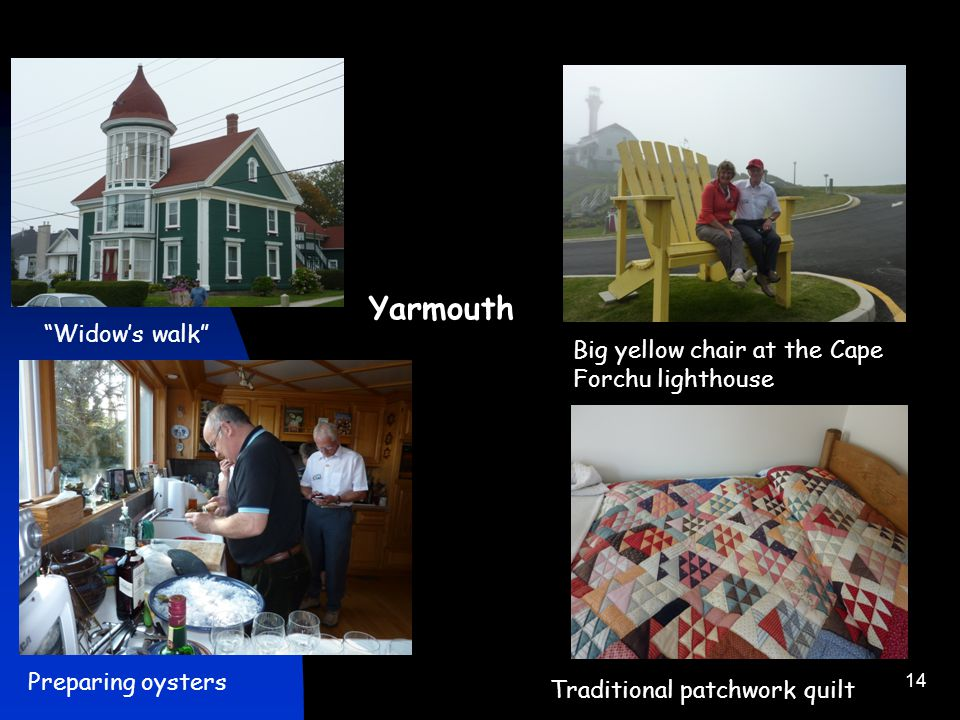 14 Yarmouth Preparing oysters Big yellow chair at the Cape Forchu lighthouse Widow's walk Traditional patchwork quilt