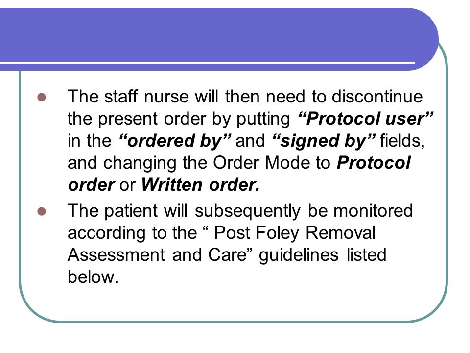 """The staff nurse will then need to discontinue the present order by putting """"Protocol user"""" in the """"ordered by"""" and """"signed by"""" fields, and changing th"""