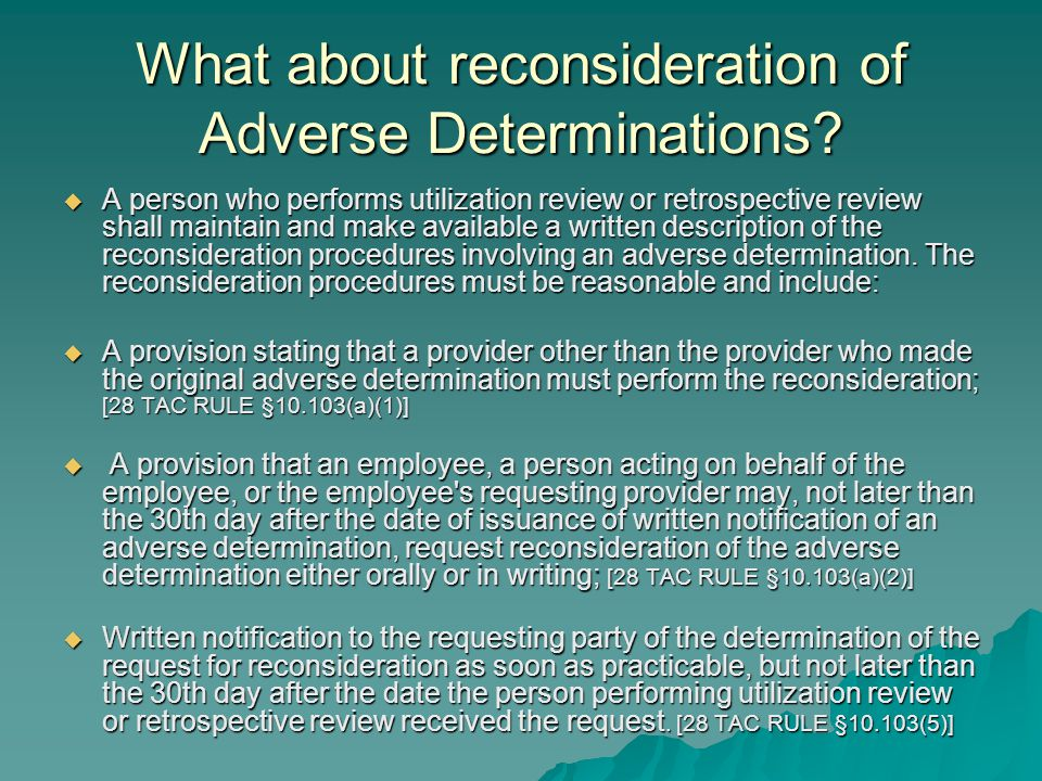 What about reconsideration of Adverse Determinations?  A person who performs utilization review or retrospective review shall maintain and make avail