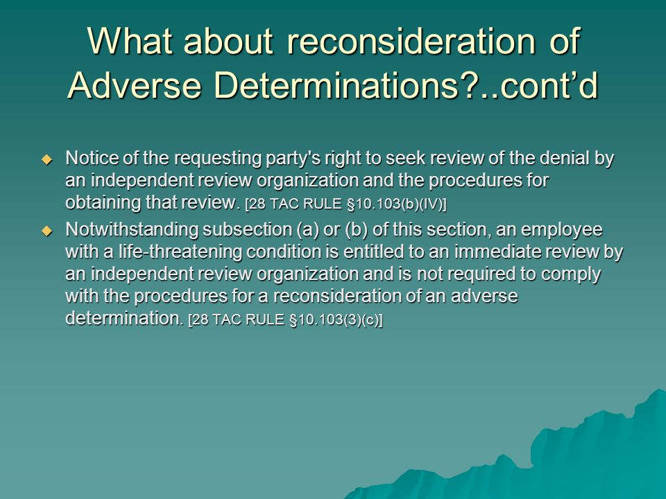 What about reconsideration of Adverse Determinations?..cont'd  Notice of the requesting party's right to seek review of the denial by an independent