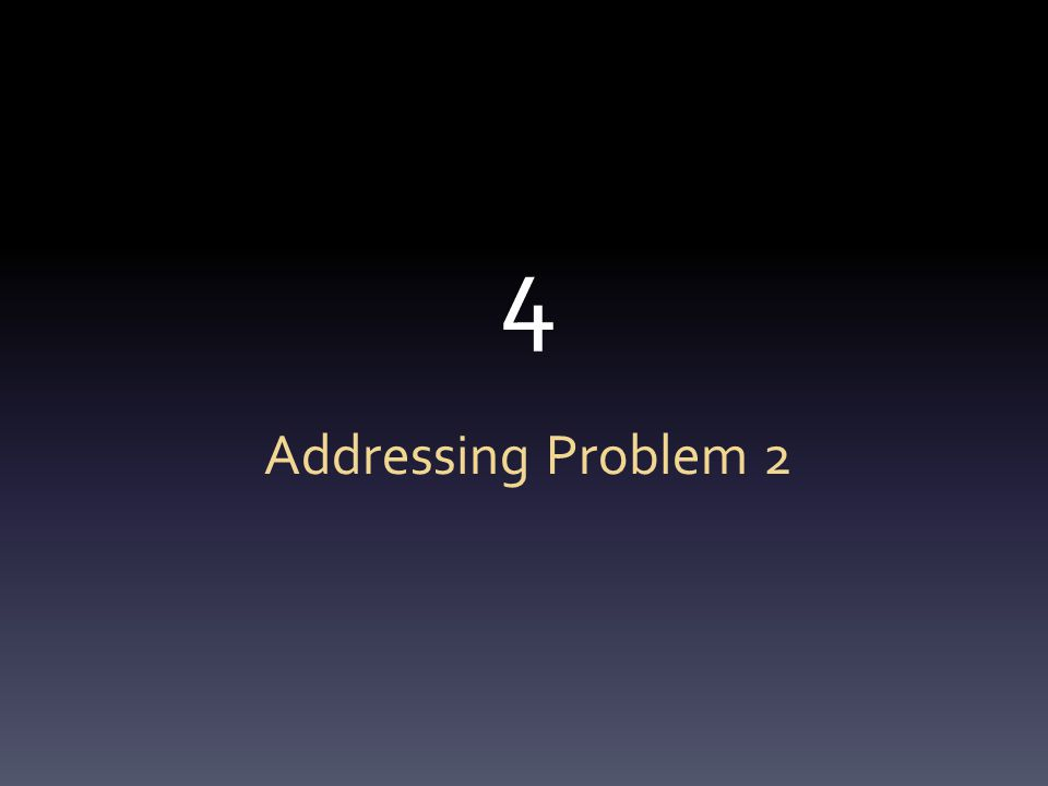 4 Addressing Problem 2