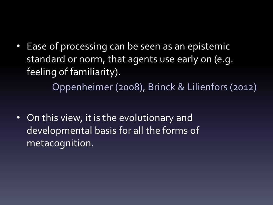 Ease of processing can be seen as an epistemic standard or norm, that agents use early on (e.g.