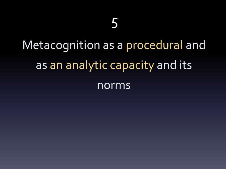 . 5 Metacognition as a procedural and as an analytic capacity and its norms