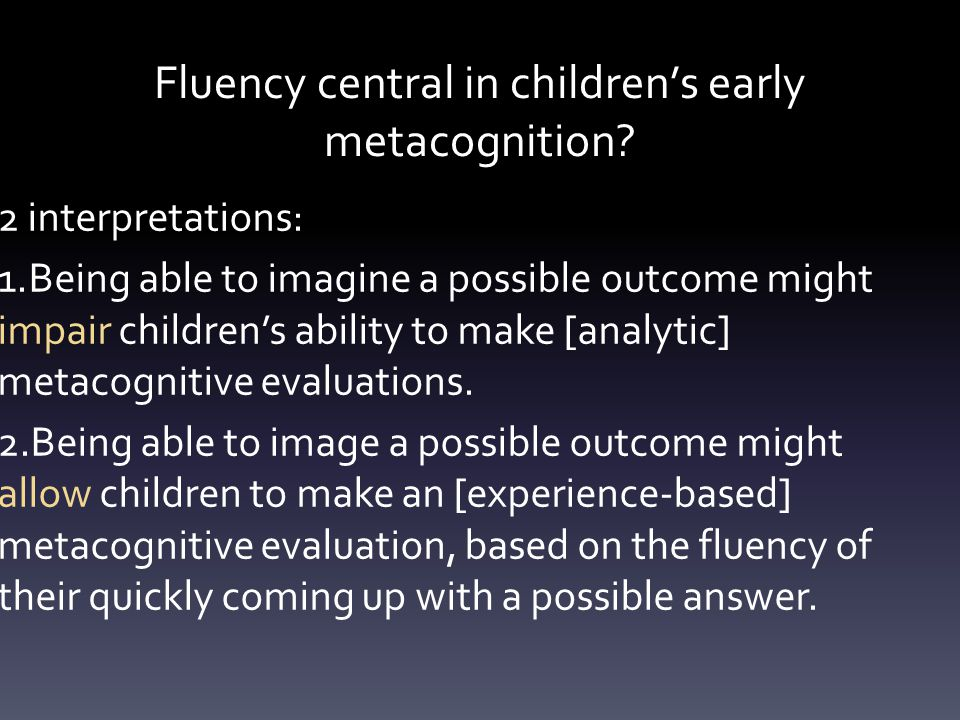 Fluency central in children's early metacognition.