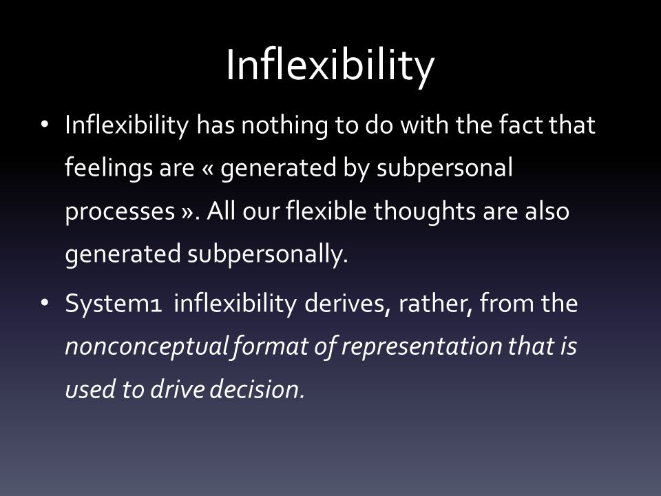 Inflexibility Inflexibility has nothing to do with the fact that feelings are « generated by subpersonal processes ».