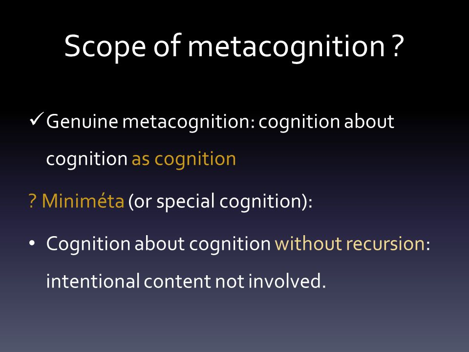 3 criteria for MiniMeta 1.Necessity: is the component cognition that makes behaviour intuitively 'meta-' necessary for the behaviour to occur.