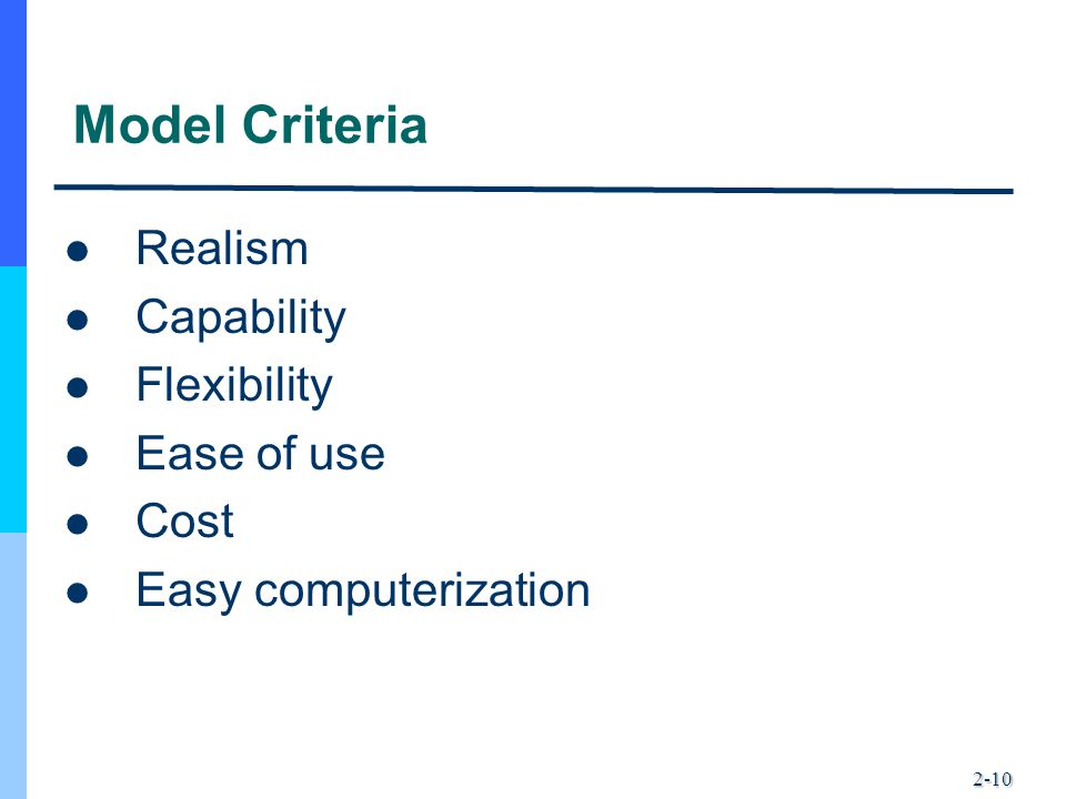2-10 Model Criteria Realism Capability Flexibility Ease of use Cost Easy computerization