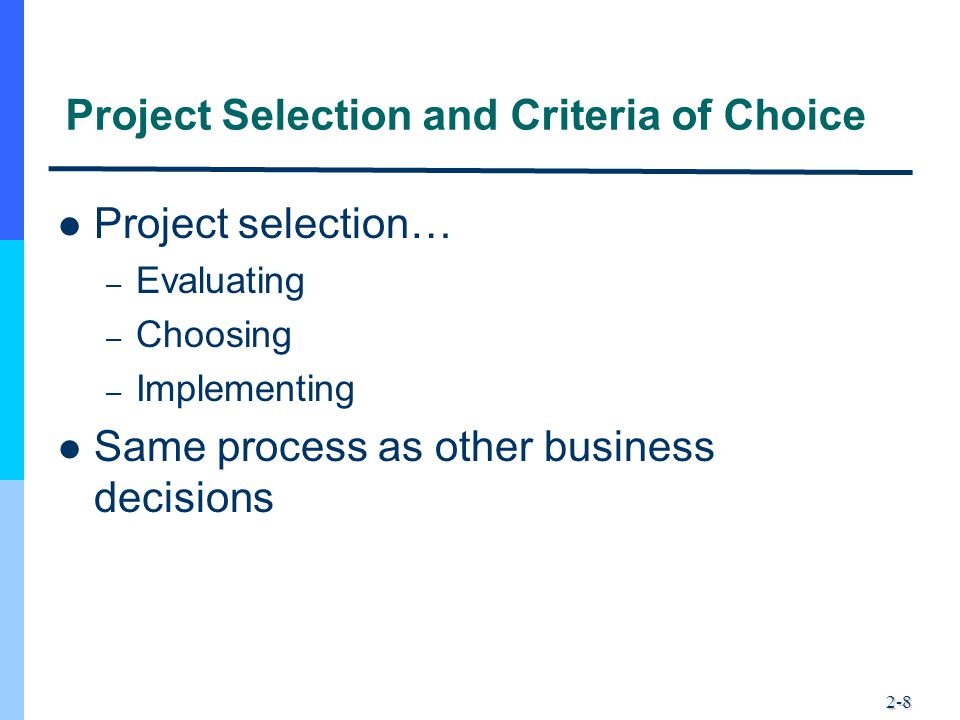 2-49 Step 5: Reduce the Project and Criteria Set Organization's goals Have competence Market for offering How risky the project is Potential partner Right resources Good fit Use strengths Synergistic Dominated by another Has slipped in desirability