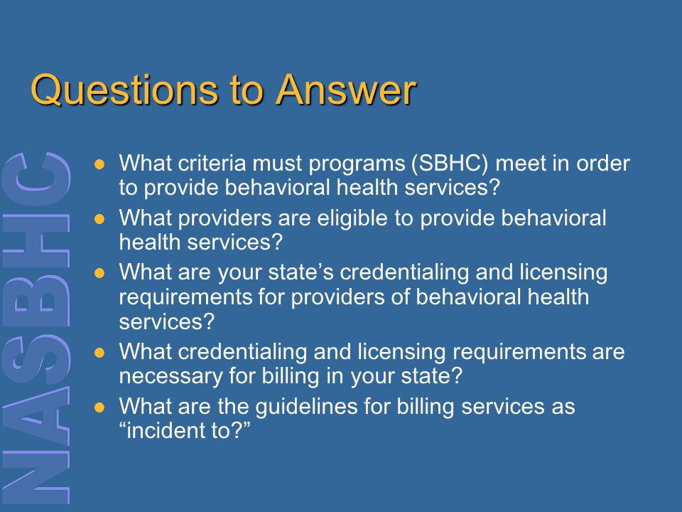Questions to Answer What criteria must programs (SBHC) meet in order to provide behavioral health services.