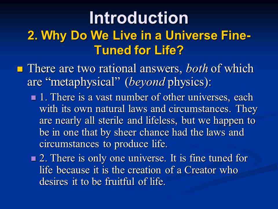 Introduction 2. Why Do We Live in a Universe Fine- Tuned for Life.