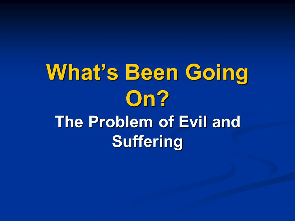 What's Been Going On? The Problem of Evil and Suffering