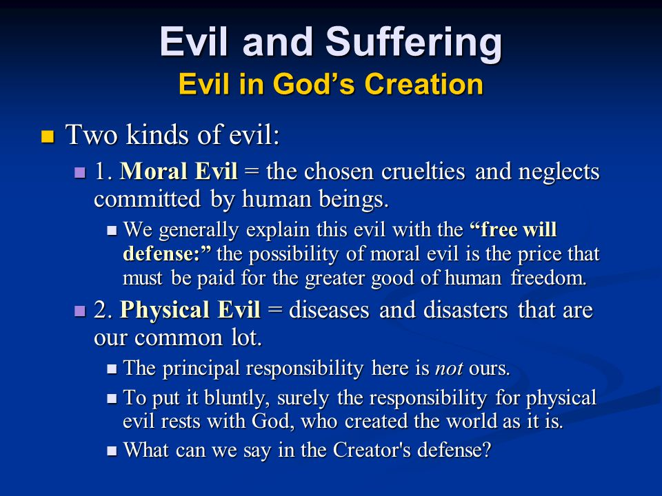 Evil and Suffering Evil in God's Creation Two kinds of evil: Two kinds of evil: 1.