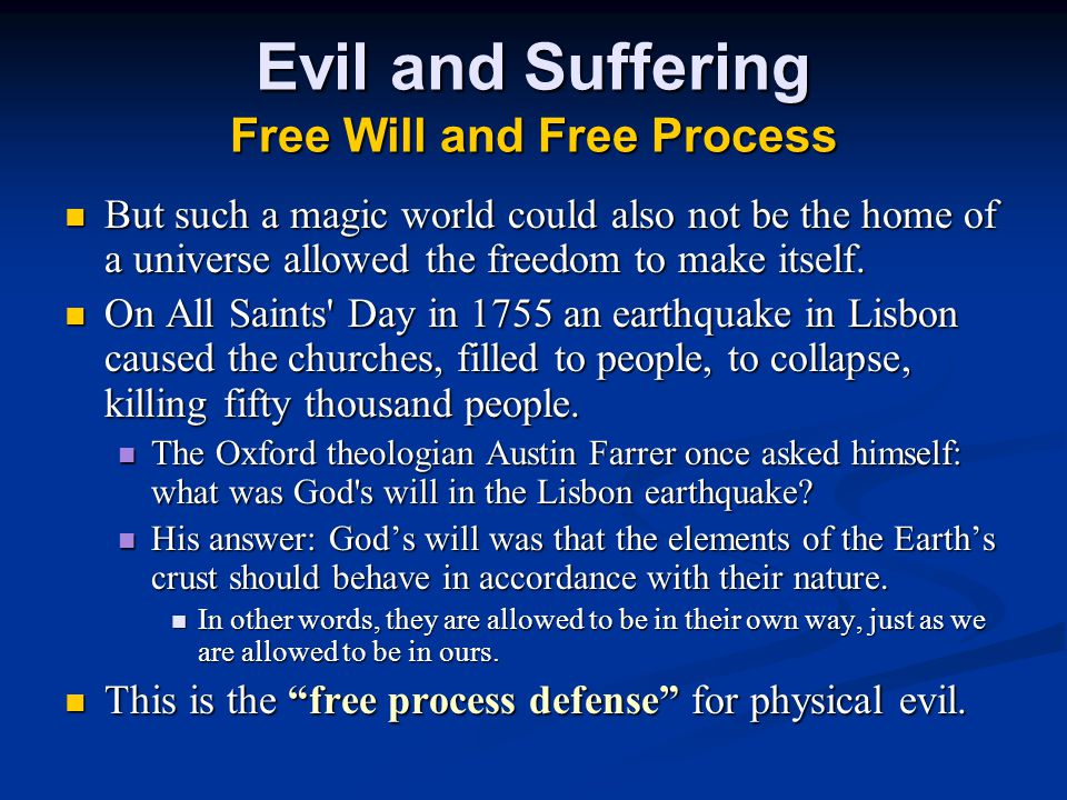 Evil and Suffering Free Will and Free Process But such a magic world could also not be the home of a universe allowed the freedom to make itself.