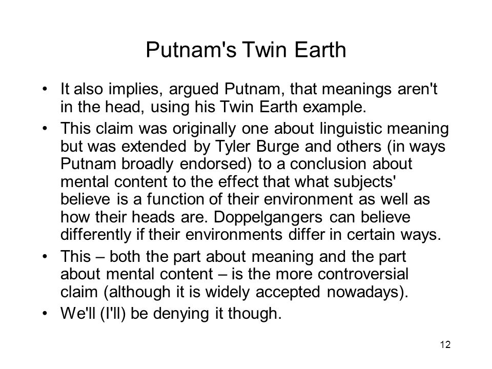 12 Putnam s Twin Earth It also implies, argued Putnam, that meanings aren t in the head, using his Twin Earth example.