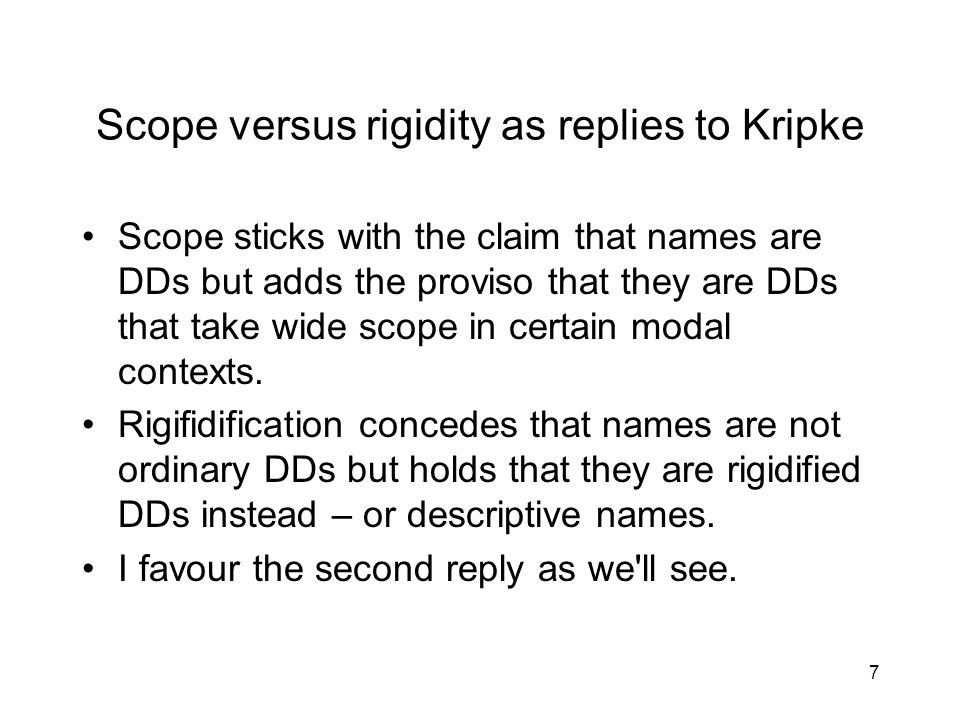 7 Scope versus rigidity as replies to Kripke Scope sticks with the claim that names are DDs but adds the proviso that they are DDs that take wide scope in certain modal contexts.