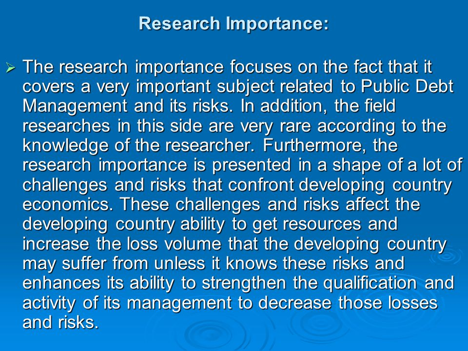 Research Importance:  The research importance focuses on the fact that it covers a very important subject related to Public Debt Management and its risks.