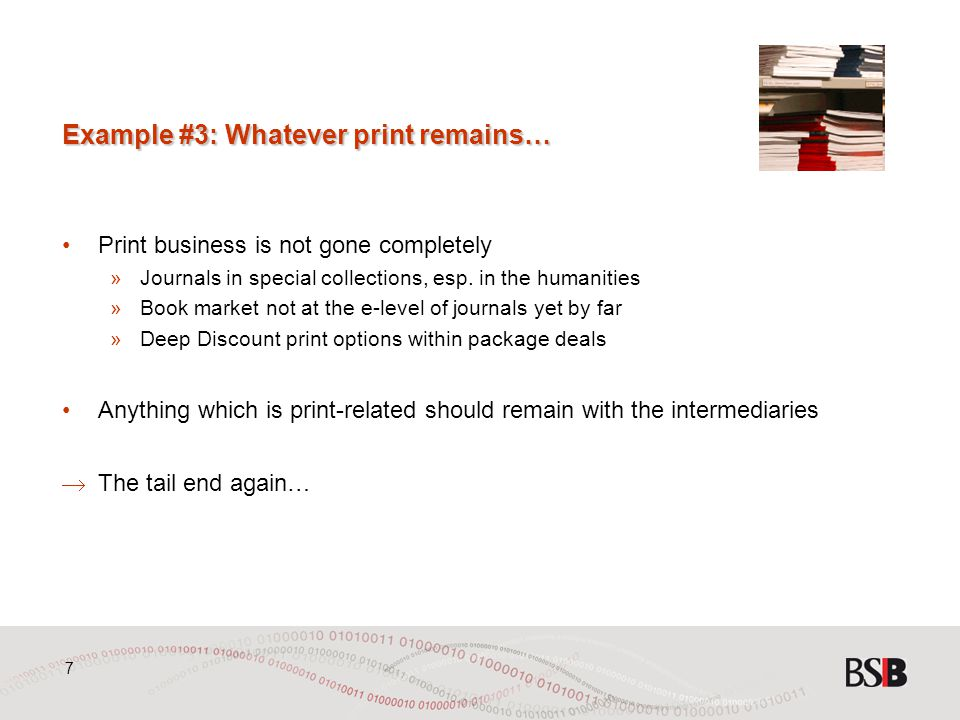 7 Example #3: Whatever print remains… Print business is not gone completely »Journals in special collections, esp.