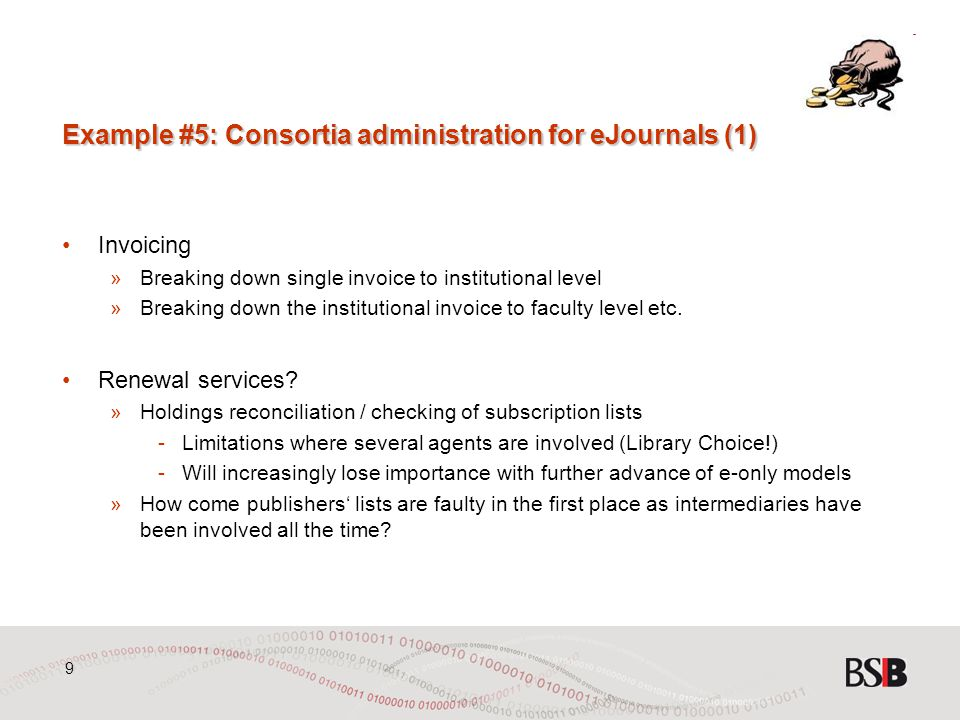9 Example #5: Consortia administration for eJournals (1) Invoicing »Breaking down single invoice to institutional level »Breaking down the institutional invoice to faculty level etc.