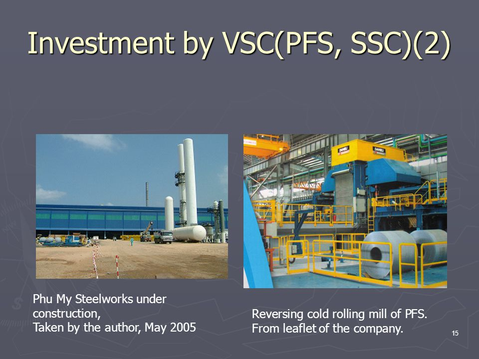 15 Investment by VSC(PFS, SSC)(2) Phu My Steelworks under construction, Taken by the author, May 2005 Reversing cold rolling mill of PFS. From leaflet