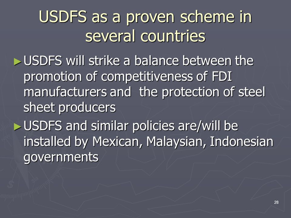 28 USDFS as a proven scheme in several countries ► USDFS will strike a balance between the promotion of competitiveness of FDI manufacturers and the p