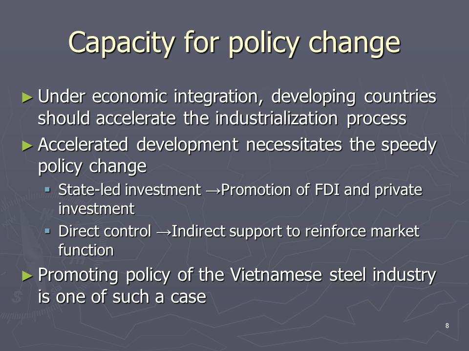 8 Capacity for policy change ► Under economic integration, developing countries should accelerate the industrialization process ► Accelerated developm