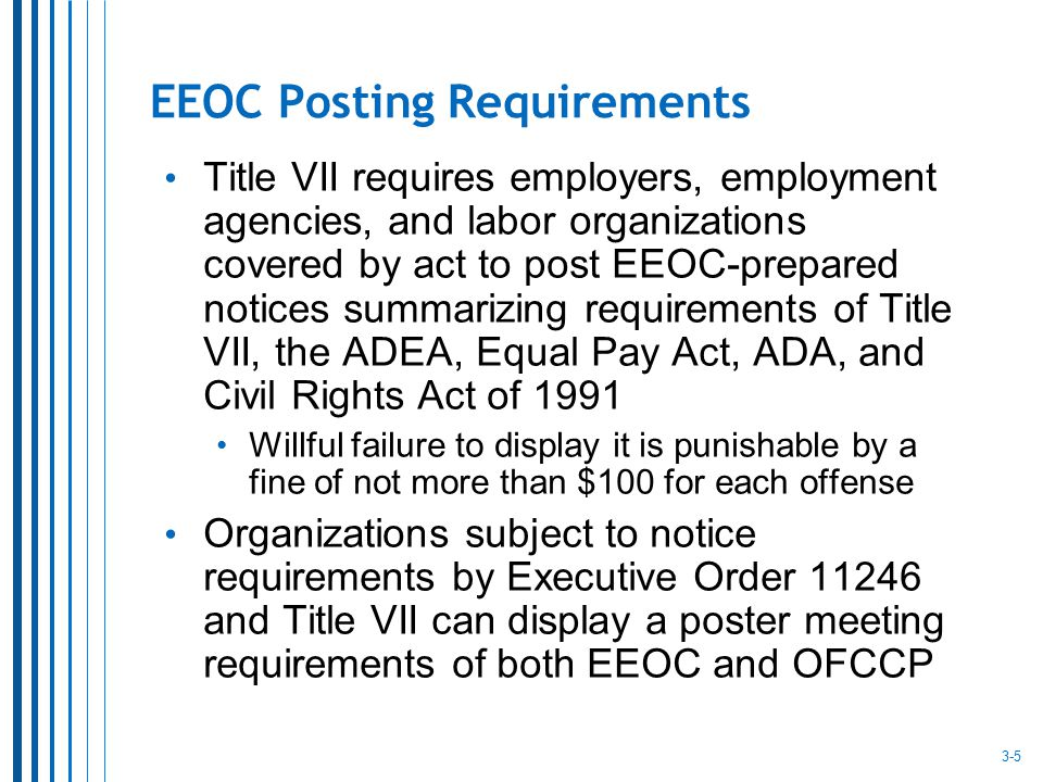 EEOC Posting Requirements Title VII requires employers, employment agencies, and labor organizations covered by act to post EEOC-prepared notices summ