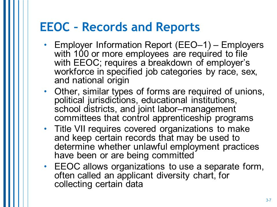 EEOC – Records and Reports Employer Information Report (EEO–1) – Employers with 100 or more employees are required to file with EEOC; requires a break
