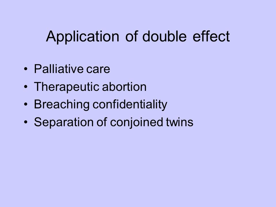 Application of double effect Palliative care Therapeutic abortion Breaching confidentiality Separation of conjoined twins