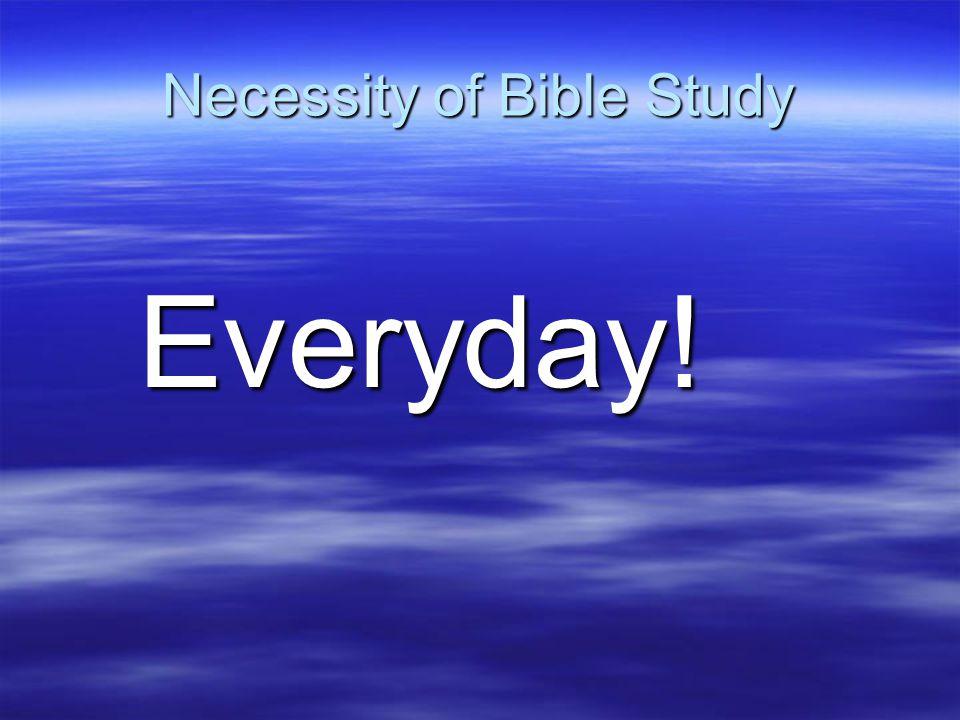 Necessity of Bible Study Everyday!