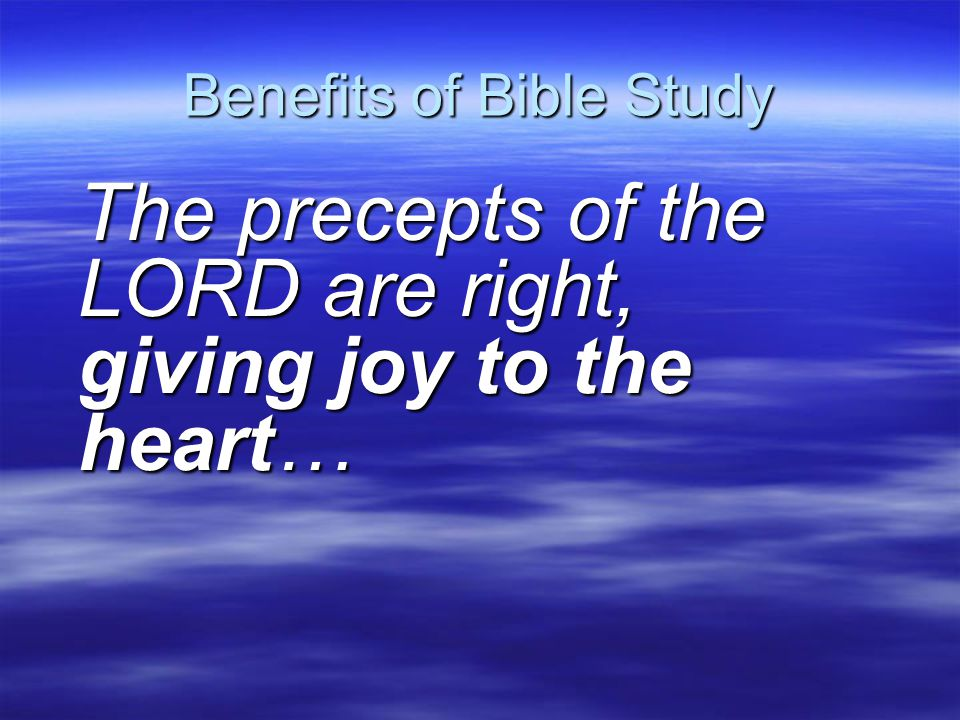 Benefits of Bible Study The commands of the LORD are radiant, giving light to the eyes…