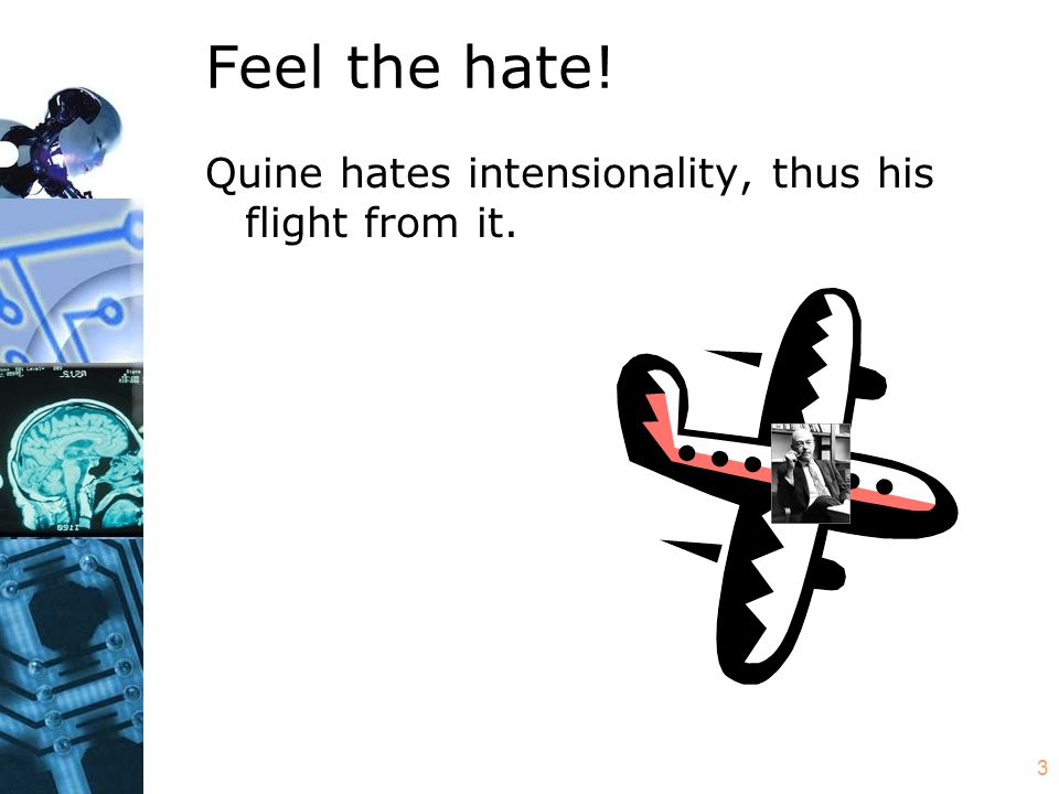 3 Feel the hate! Quine hates intensionality, thus his flight from it.