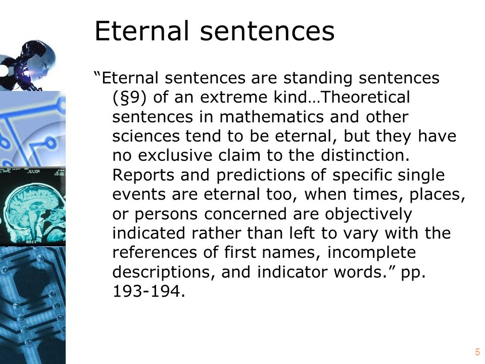 6 A…humdrum reason for supposing that the propositions outrun the eternal sentences could be that for many propositions the appropriate eternal sentences, though utterable enough, just happen never to get uttered or written. p.