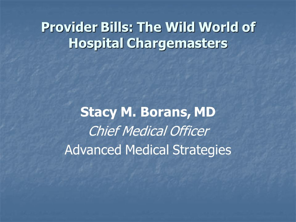 Provider Bills: The Wild World of Hospital Chargemasters Stacy M.