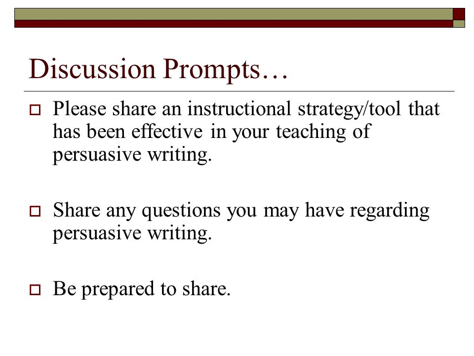 Discussion Prompts…  Please share an instructional strategy/tool that has been effective in your teaching of persuasive writing.
