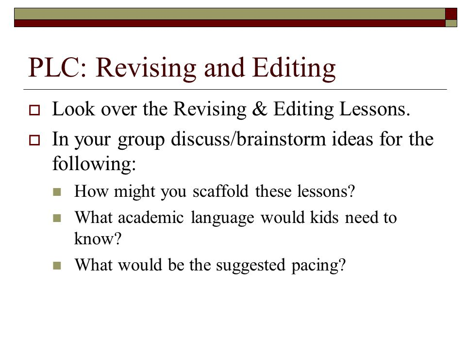 PLC: Revising and Editing  Look over the Revising & Editing Lessons.