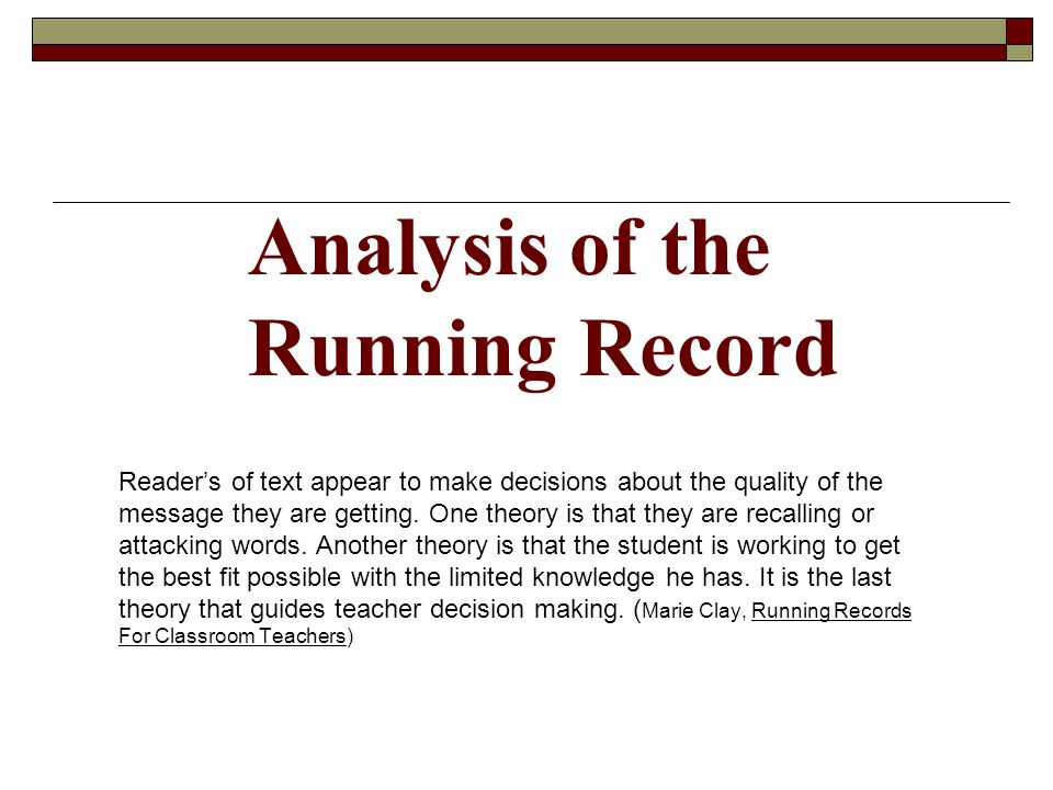 Analysis of the Running Record Reader's of text appear to make decisions about the quality of the message they are getting.