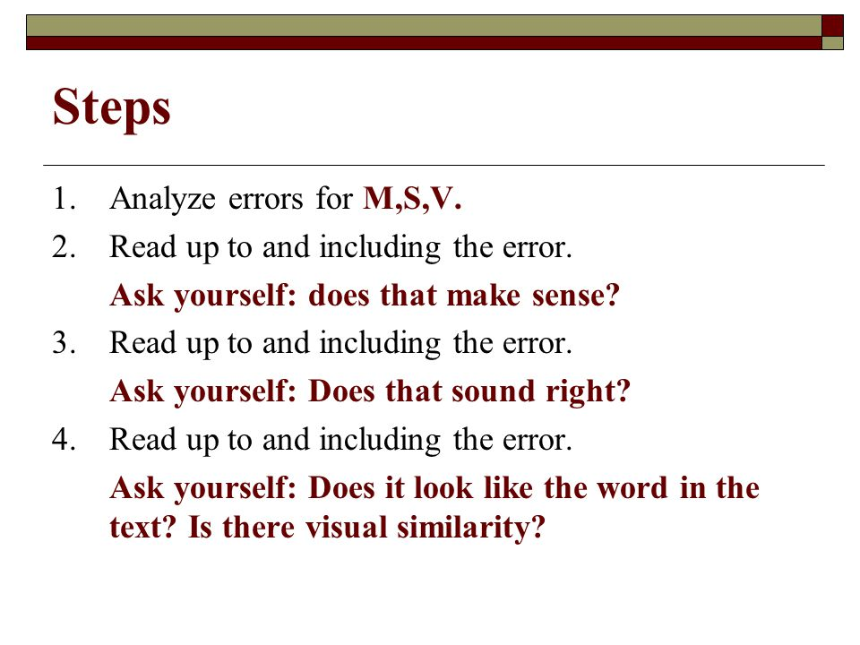 Steps 1. Analyze errors for M,S,V. 2. Read up to and including the error.