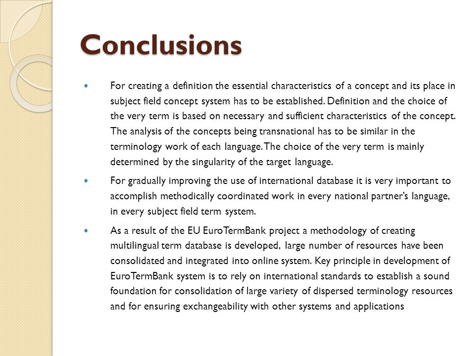 Conclusions For creating a definition the essential characteristics of a concept and its place in subject field concept system has to be established.