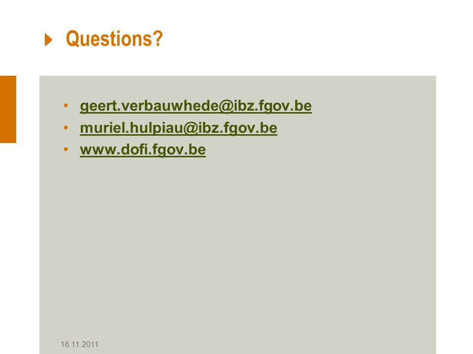 Questions geert.verbauwhede@ibz.fgov.be muriel.hulpiau@ibz.fgov.be www.dofi.fgov.be 16.11.2011