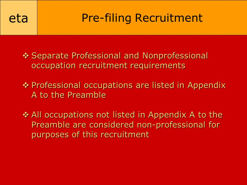 eta Pre-filing Recruitment  Separate Professional and Nonprofessional occupation recruitment requirements  Professional occupations are listed in Ap