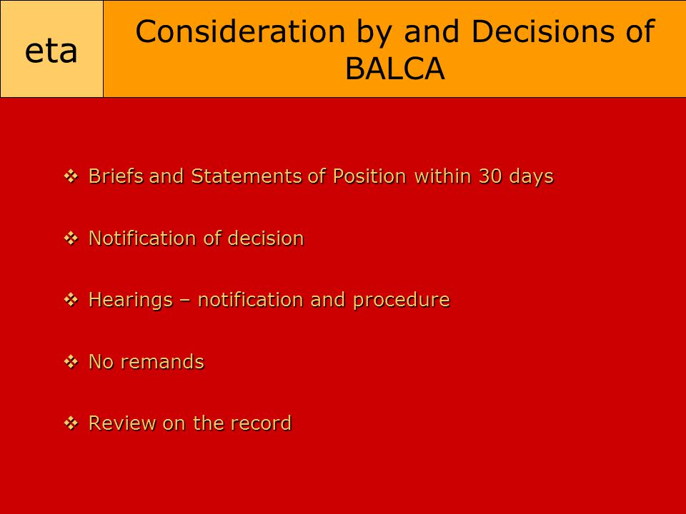eta Consideration by and Decisions of BALCA  Briefs and Statements of Position within 30 days  Notification of decision  Hearings – notification an